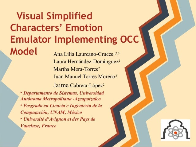 Visual Simplified Characters' Emotion Emulator Implementing OCC Model Ana Lilia Laureano-Cruces1,2,3 Laura Hernández-Domín...