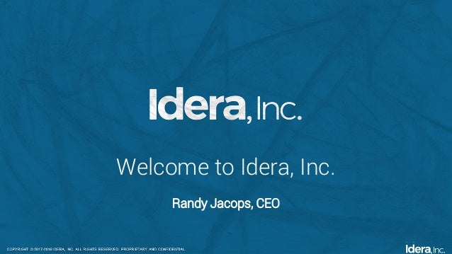 Copyright © 2017-2018 Idera, Inc. All rights reserved. Proprietary and confidential. Welcome to Idera, Inc. Randy Jacops, ...
