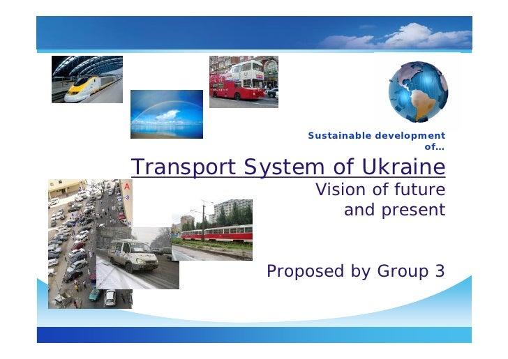 Sustainable development                                    of…  Transport System of Ukraine                 Vision of futu...