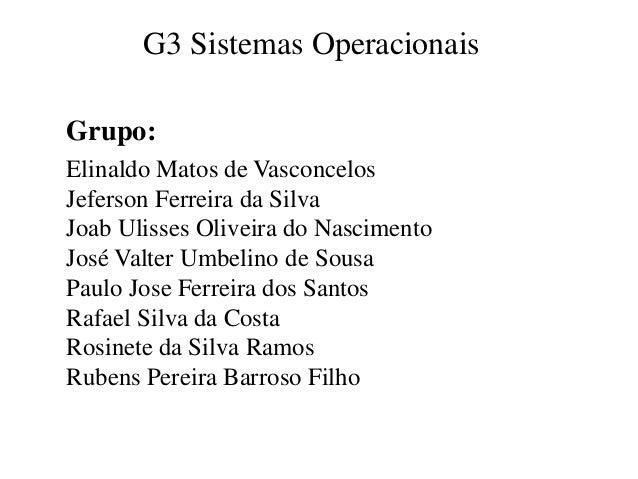 G3 Sistemas Operacionais  Grupo:  Elinaldo Matos de VasconcelosJeferson Ferreira da SilvaJoab Ulisses Oliveira do Nascimen...