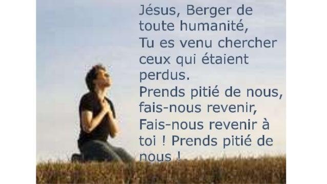 Jésus, Berger de toute humanité, Tu es venu sauver ceux qui étaient pécheurs. Prends pitié de nous, fais-nous revenir, Fai...