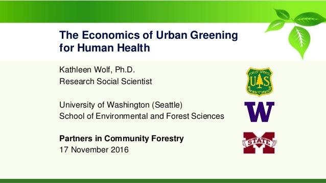 The Economics of Urban Greening for Human Health Kathleen Wolf, Ph.D. Research Social Scientist University of Washington (...