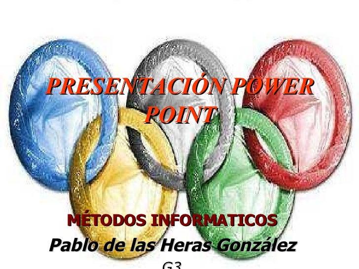 PRESENTACIÓN POWER POINT MÉTODOS INFORMATICOS Pablo de las Heras González G3