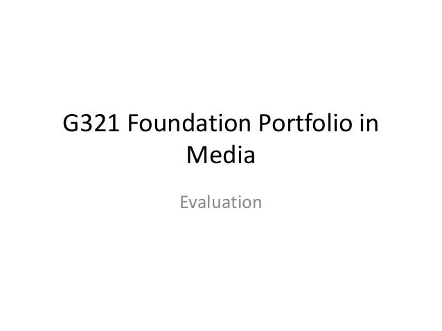 G321 Foundation Portfolio in         Media          Evaluation
