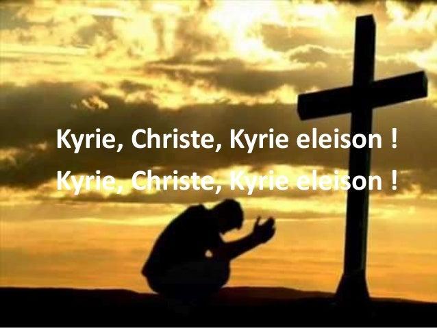 Kyrie, Christe, Kyrie eleison ! Kyrie, Christe, Kyrie eleison !