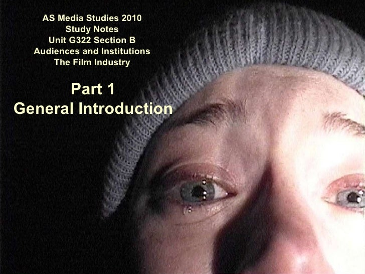 AS Media Studies 2010 Study Notes Unit G322 Section B Audiences and Institutions The Film Industry Part 1 General Introduc...