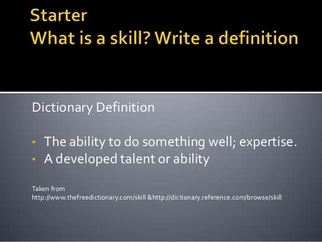 Dictionary Definition• The ability to do something well; expertise.• A developed talent or abilityTaken fromhttp://www.the...