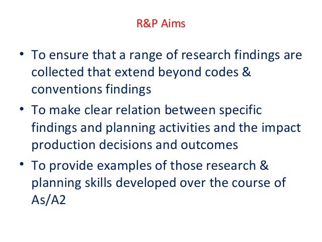 R&P Aims  • To ensure that a range of research findings are collected that extend beyond codes & conventions findings • To...