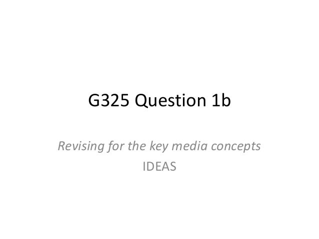 G325 Question 1b Revising for the key media concepts IDEAS