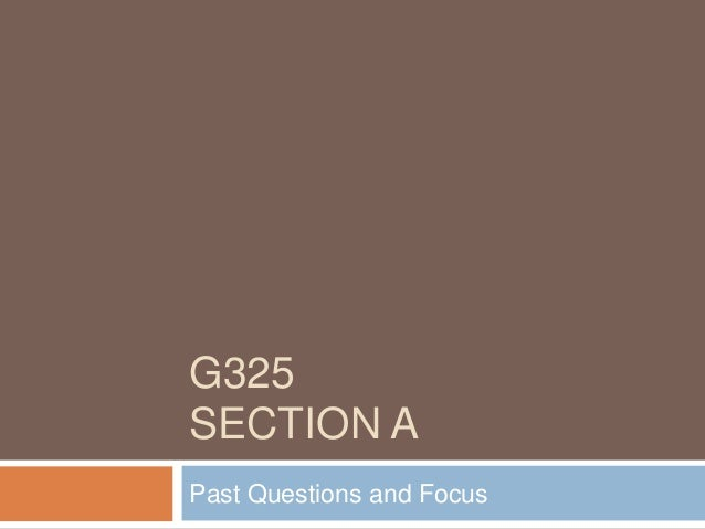 G325 SECTION A Past Questions and Focus