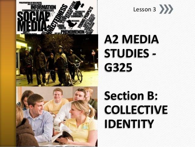Lesson 3A2 MEDIASTUDIES -G325Section B:COLLECTIVEIDENTITY