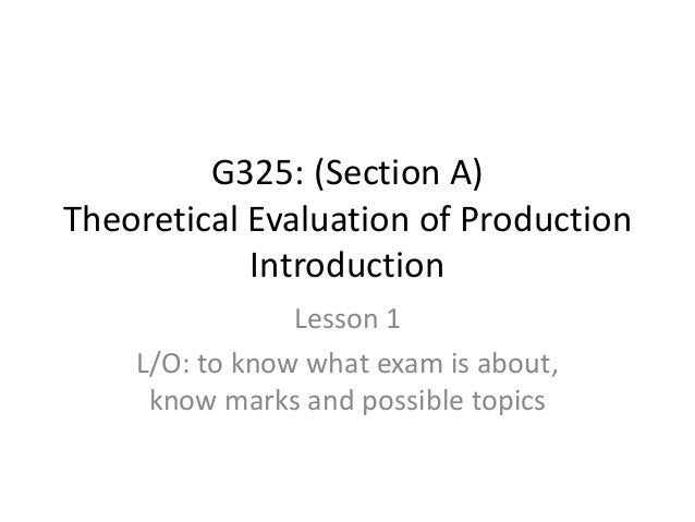 G325: (Section A)Theoretical Evaluation of Production            Introduction                Lesson 1    L/O: to know what...