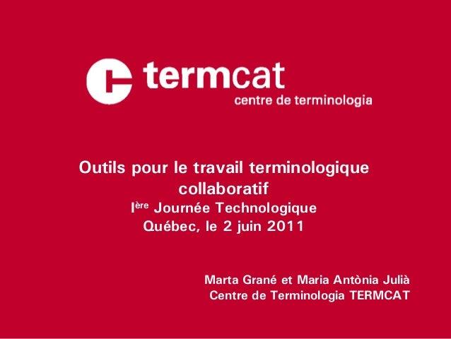 Outils pour le travail terminologique             collaboratif      Ière Journée Technologique         Québec, le 2 juin 2...