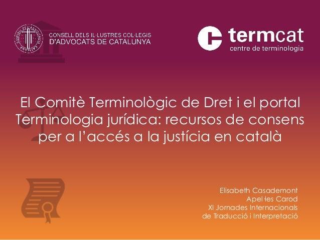 El Comitè Terminològic de Dret i el portal Terminologia jurídica: recursos de consens per a l'accés a la justícia en catal...