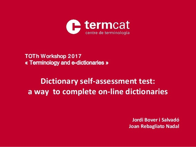 Dictionary self-assessment test: a way to complete on-line dictionaries Jordi Bover i Salvadó Joan Rebagliato Nadal TOTh W...