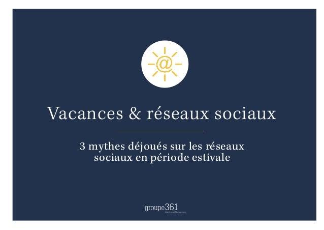 Vacances & réseaux sociaux 3 mythes déjoués sur les réseaux sociaux en période estivale