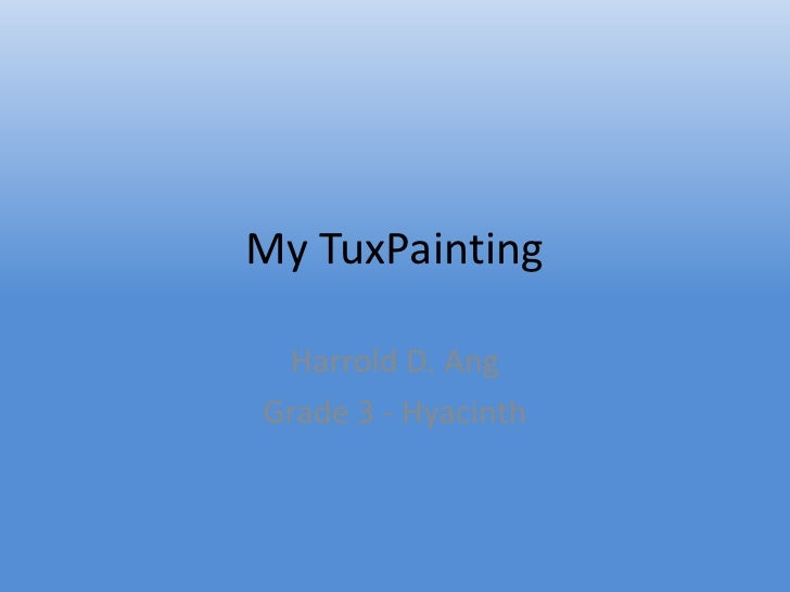 My TuxPainting<br />Harrold D. Ang<br />Grade 3 - Hyacinth<br />