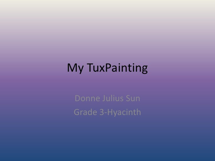 My TuxPainting<br />Donne Julius Sun<br />Grade 3-Hyacinth<br />