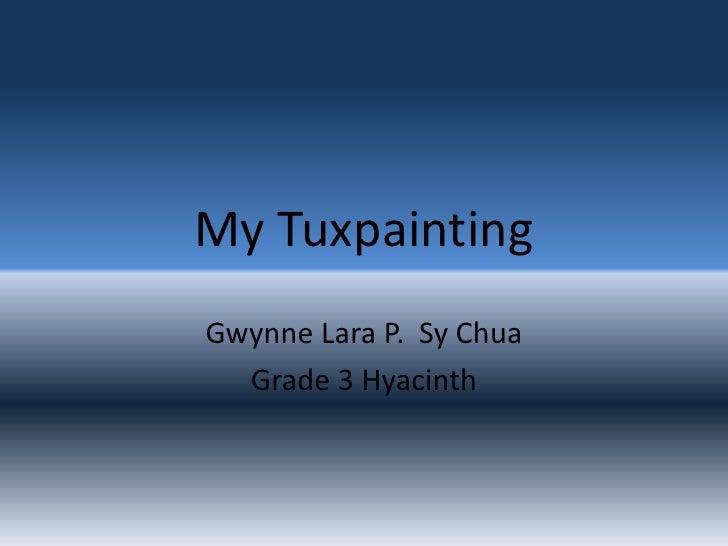 My Tuxpainting<br />Gwynne Lara P.  Sy Chua<br />Grade 3 Hyacinth   <br />