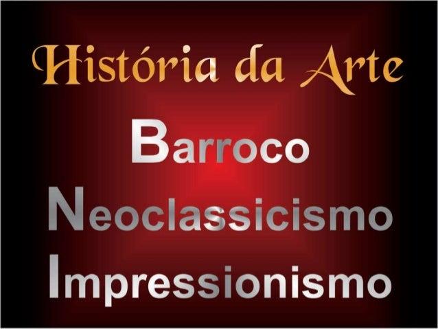 Apresentação de História da Arte - G3 - Barroco, Neoclassicismo e Impressionismo