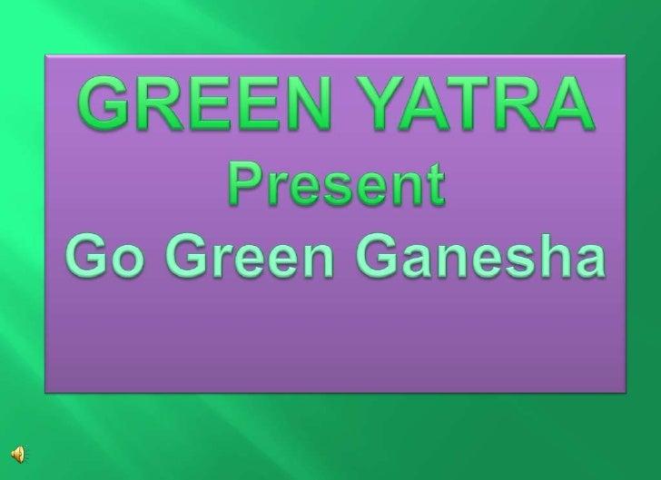 GREEN YATRA<br />Present<br />Go Green Ganesha<br />