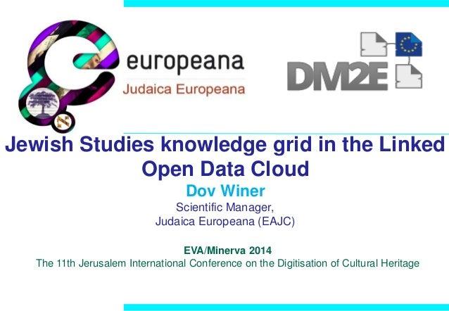 Jewish Studies knowledge grid in the Linked  Open Data Cloud  Dov Winer  Scientific Manager,  Judaica Europeana (EAJC)  EV...