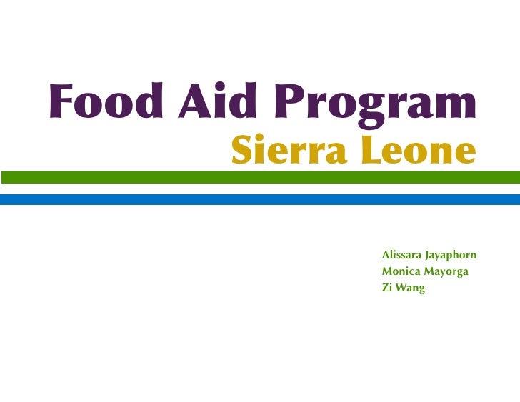 Food Aid Program       Sierra Leone               Alissara Jayaphorn              Monica Mayorga              Zi Wang