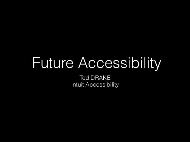 Future Accessibility Ted DRAKE Intuit Accessibility
