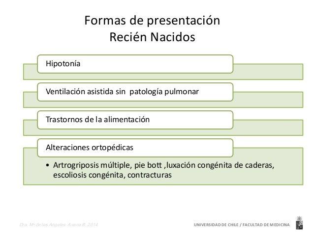 Formas de presentación  Recién Nacidos  Hipotonía  Ventilación asistida sin patología pulmonar  Trastornos de la alimentac...
