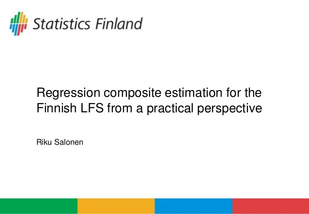 Riku Salonen Regression composite estimation for the Finnish LFS from a practical perspective