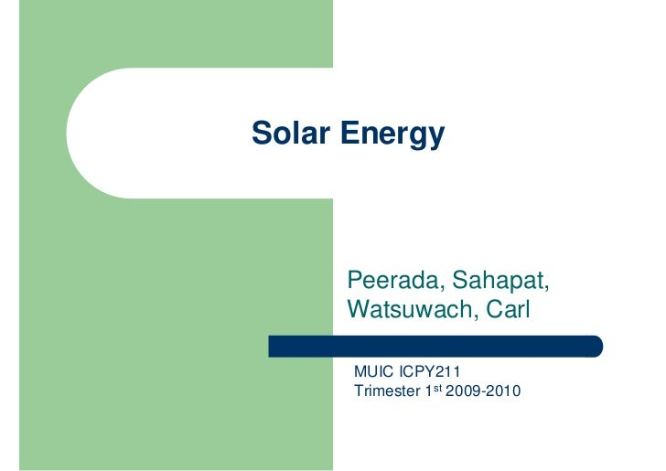 Solar Energy         Peerada, Sahapat,      Watsuwach, Carl        MUIC ICPY211       Trimester 1st 2009-2010