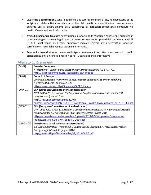 • Qualifiche e certificazioni. Sono le qualifiche e le certificazioni consigliate, non necessarie per lo svolgimento delle...
