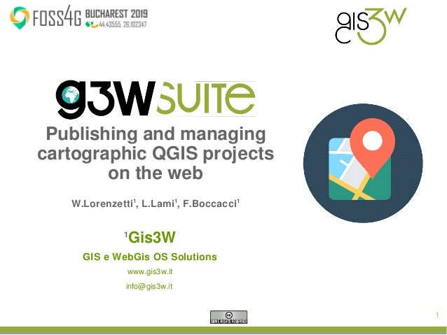 1 Publishing and managing cartographic QGIS projects on the web W.Lorenzetti1 , L.Lami1 , F.Boccacci1 1 Gis3W GIS e WebGis...