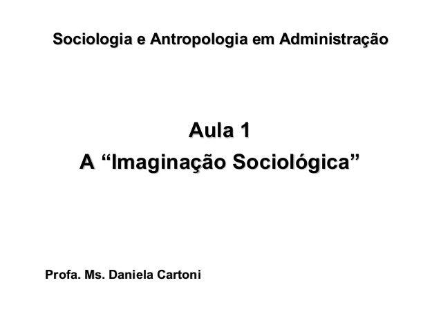Profa. Ms. DanielaProfa. Ms. Daniela CartoniCartoni Sociologia e Antropologia em AdministraSociologia e Antropologia em Ad...