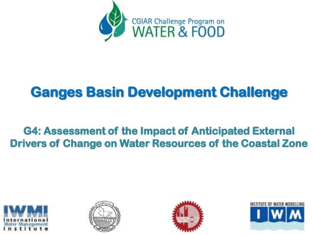 Ganges Basin Development Challenge G4: Assessment of the Impact of Anticipated External Drivers of Change on Water Resourc...