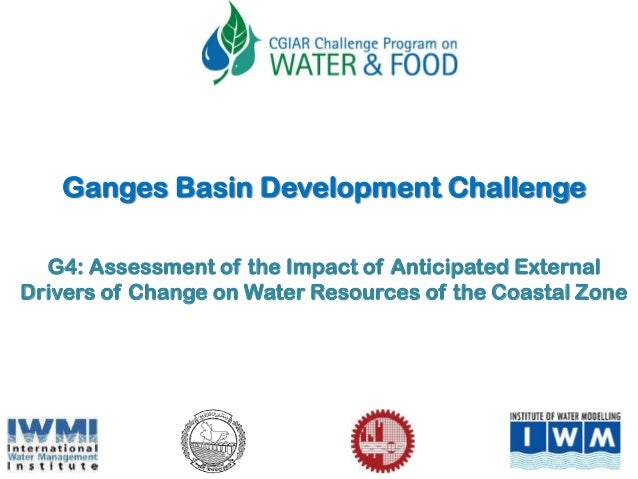 G4: Assessment of the Impact of Anticipated External Drivers of Change on Water Resources of the Coastal Zone Ganges Basin...