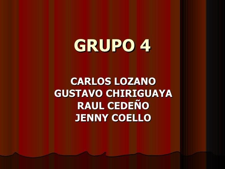 GRUPO 4 CARLOS LOZANO GUSTAVO CHIRIGUAYA RAUL CEDEÑO JENNY COELLO