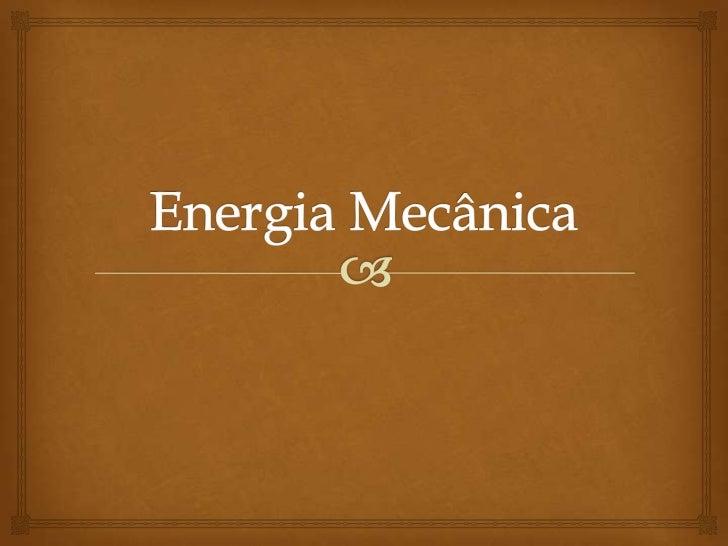 O que é energia        mecânica           Energia mecânica é a soma da energia  cinética com a energia potencial