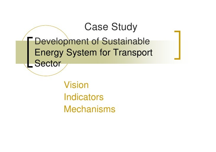 Case Study Development of Sustainable Energy System for Transport Sector        Vision       Indicators       Mechanisms