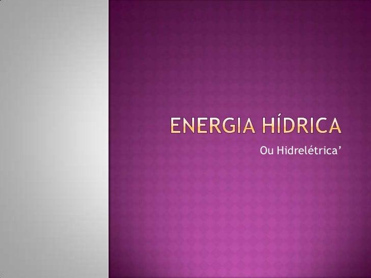 Ou Hidrelétrica'