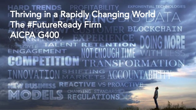 Thriving in a Rapidly Changing World The #FutureReady Firm AICPA G400