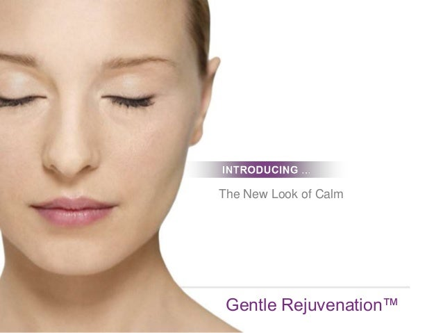 The New Look of Calm  Gentle Rejuvenation™