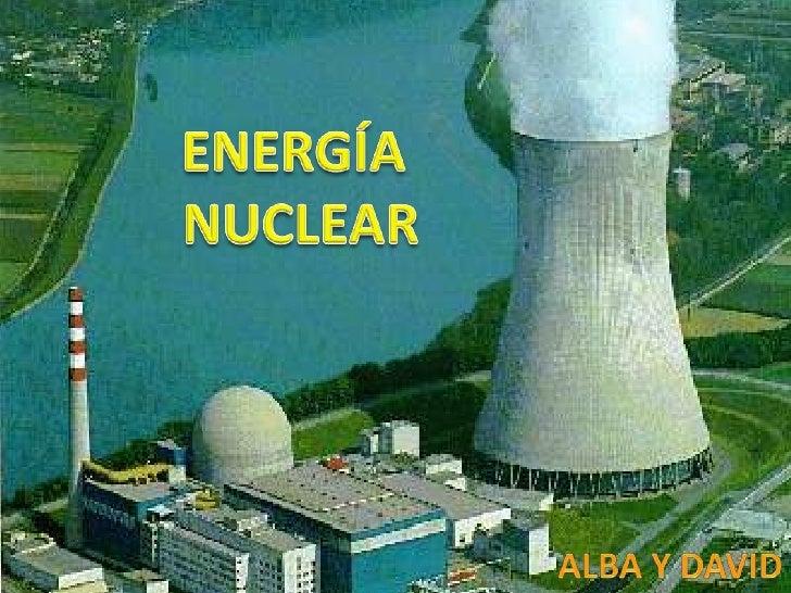 ENERGÍA <br />NUCLEAR<br />Alba y david<br />