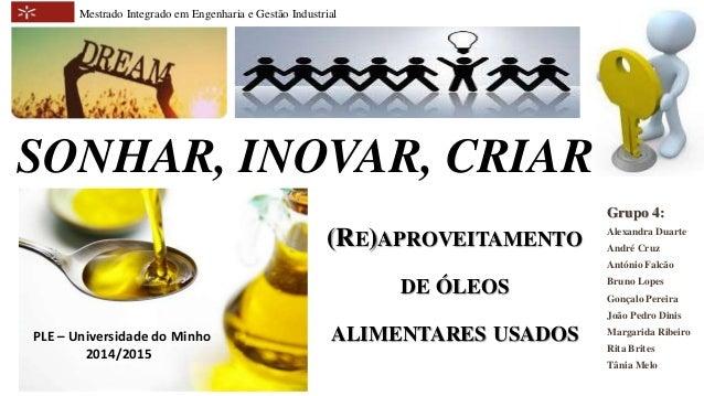 Mestrado Integrado em Engenharia e Gestão Industrial  SONHAR, INOVAR, CRIAR  Grupo 4:  Alexandra Duarte  André Cruz  Antón...