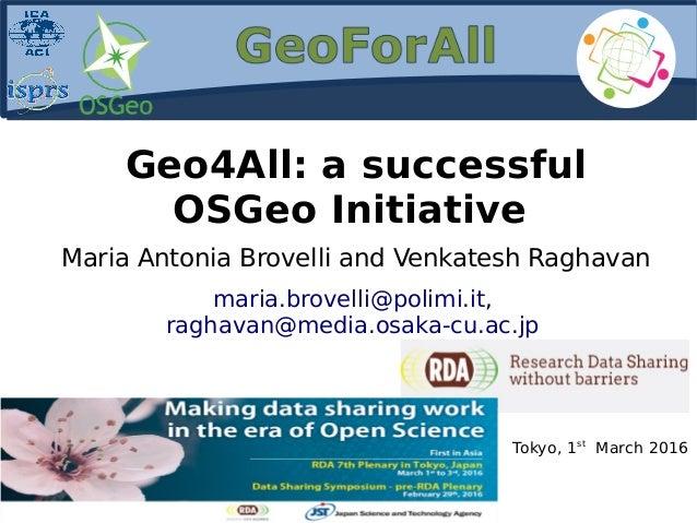 Geo4All: a successful OSGeo Initiative Maria Antonia Brovelli and Venkatesh Raghavan maria.brovelli@polimi.it, raghavan@me...