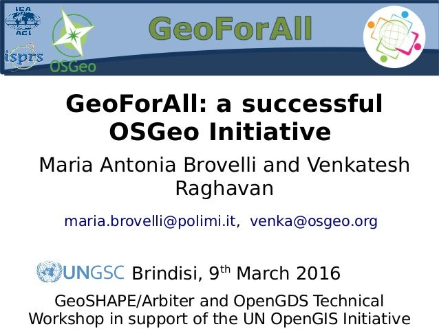GeoForAll: a successful OSGeo Initiative Maria Antonia Brovelli and Venkatesh Raghavan maria.brovelli@polimi.it, venka@osg...