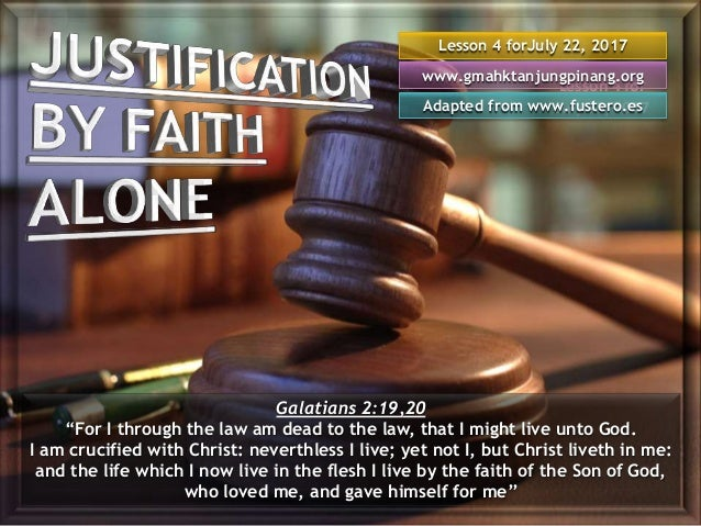 Lesson 4 for July 22, 2017 Lesson 4 forJuly 22, 2017 Adapted from www.fustero.es www.gmahktanjungpinang.org Galatians 2:19...
