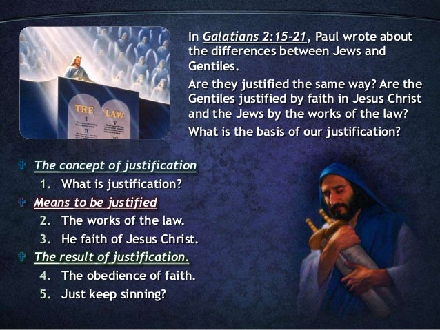 The concept of justification 1. What is justification?  Means to be justified 2. The works of the law. 3. He faith of J...