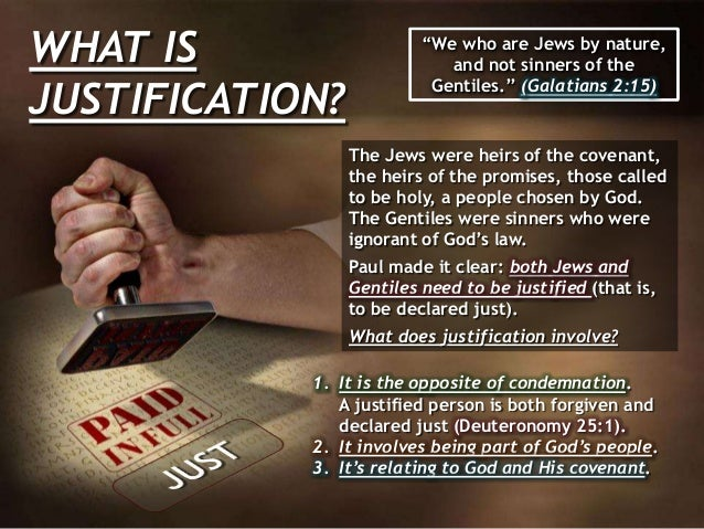 """WHAT IS JUSTIFICATION? """"We who are Jews by nature, and not sinners of the Gentiles."""" (Galatians 2:15) The Jews were heirs ..."""