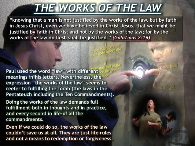 """THE WORKS OF THE LAW """"knowing that a man is not justified by the works of the law, but by faith in Jesus Christ, even we h..."""
